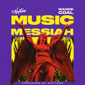 Dj Neptune 'Messiah' Featuring Wande Coal- Music Wormcity